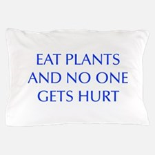 EAT-PLANTS-AND-NO-ONE-GETS-HURT-OPT-BLUE Pillow Ca