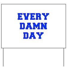 EVERY-DAMN-DAY-FRESH-BLUE Yard Sign