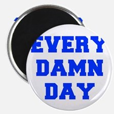 EVERY-DAMN-DAY-FRESH-BLUE Magnets