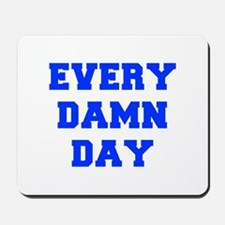 EVERY-DAMN-DAY-FRESH-BLUE Mousepad