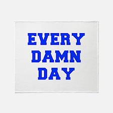 EVERY-DAMN-DAY-FRESH-BLUE Throw Blanket