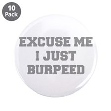 """EXCUSE-ME-I-JUST-BURPEED-FRESH-GRAY 3.5"""" Button (1"""