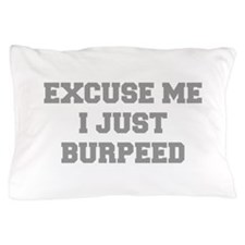 EXCUSE-ME-I-JUST-BURPEED-FRESH-GRAY Pillow Case