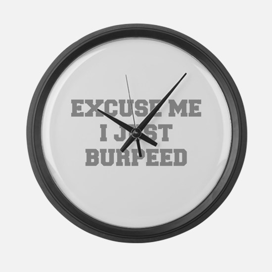 EXCUSE-ME-I-JUST-BURPEED-FRESH-GRAY Large Wall Clo