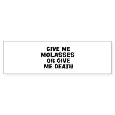 Give me Molasses Bumper Sticker