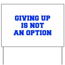 GIVING-UP-IS-NOT-AN-OPTION-FRESH-BLUE Yard Sign