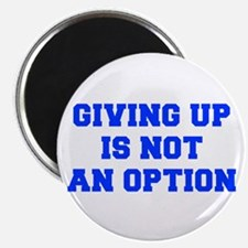 GIVING-UP-IS-NOT-AN-OPTION-FRESH-BLUE Magnets