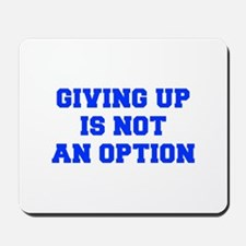 GIVING-UP-IS-NOT-AN-OPTION-FRESH-BLUE Mousepad