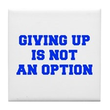GIVING-UP-IS-NOT-AN-OPTION-FRESH-BLUE Tile Coaster