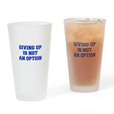 GIVING-UP-IS-NOT-AN-OPTION-FRESH-BLUE Drinking Gla