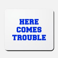 here-comes-trouble-FRESH-BLUE Mousepad
