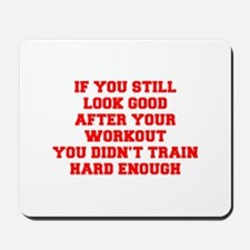 IF-YOU-STILL-LOOK-GOOD-FRESH-RED Mousepad
