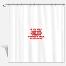 IF-YOU-STILL-LOOK-GOOD-FRESH-RED Shower Curtain