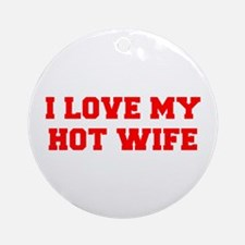 I-LOVE-MY-HOT-WIFE-FRESH-RED Ornament (Round)