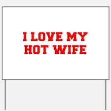 I-LOVE-MY-HOT-WIFE-FRESH-RED Yard Sign