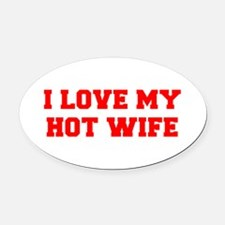 I-LOVE-MY-HOT-WIFE-FRESH-RED Oval Car Magnet