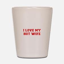 I-LOVE-MY-HOT-WIFE-FRESH-RED Shot Glass