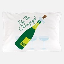 Pop The Champagne! Pillow Case