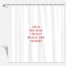 I-RUN-BECAUSE-I-REALLY-LIKE-DESSERT-OPT-RED Shower
