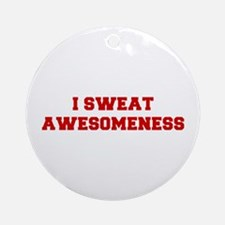 I-SWEAT-AWESOMENESS-FRESH-RED Ornament (Round)