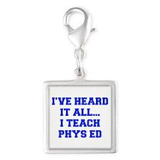 IVE-HEARD-IT-ALL-I-TEACH-PHYS-ED-FRESH-BLUE Charms