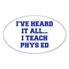 IVE-HEARD-IT-ALL-I-TEACH-PHYS-ED-FRESH-BLUE Sticke