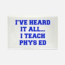 IVE-HEARD-IT-ALL-I-TEACH-PHYS-ED-FRESH-BLUE Magnet