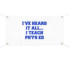 IVE-HEARD-IT-ALL-I-TEACH-PHYS-ED-FRESH-BLUE Banner