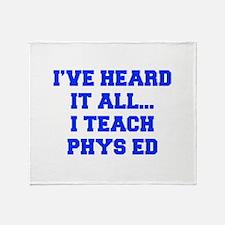 IVE-HEARD-IT-ALL-I-TEACH-PHYS-ED-FRESH-BLUE Throw
