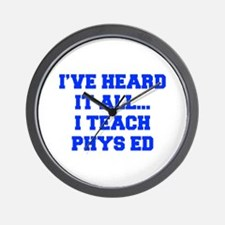 IVE-HEARD-IT-ALL-I-TEACH-PHYS-ED-FRESH-BLUE Wall C