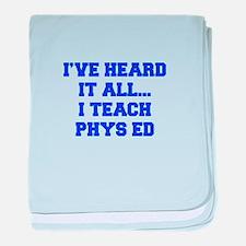 IVE-HEARD-IT-ALL-I-TEACH-PHYS-ED-FRESH-BLUE baby b