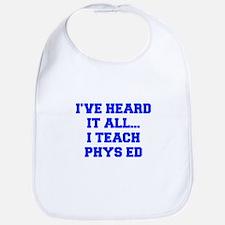 IVE-HEARD-IT-ALL-I-TEACH-PHYS-ED-FRESH-BLUE Bib