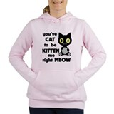 Youve cat to be kitten me right meow Hooded Sweatshirt
