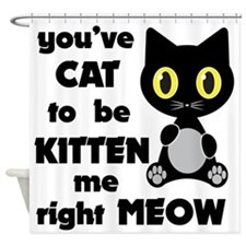 Cat to be kitten me Shower Curtain