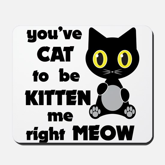 Cat to be kitten me Mousepad