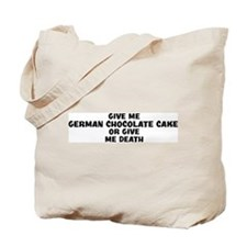 Give me German Chocolate Cake Tote Bag
