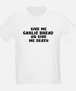 Give me Garlic Bread T-Shirt