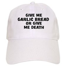 Give me Garlic Bread Baseball Cap