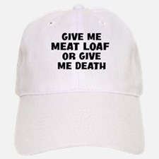 Give me Meat Loaf Baseball Baseball Cap