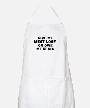Give me Meat Loaf BBQ Apron