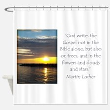 Martin Luther Nature quote Shower Curtain