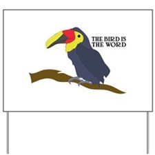 The Bird Is The Word Yard Sign