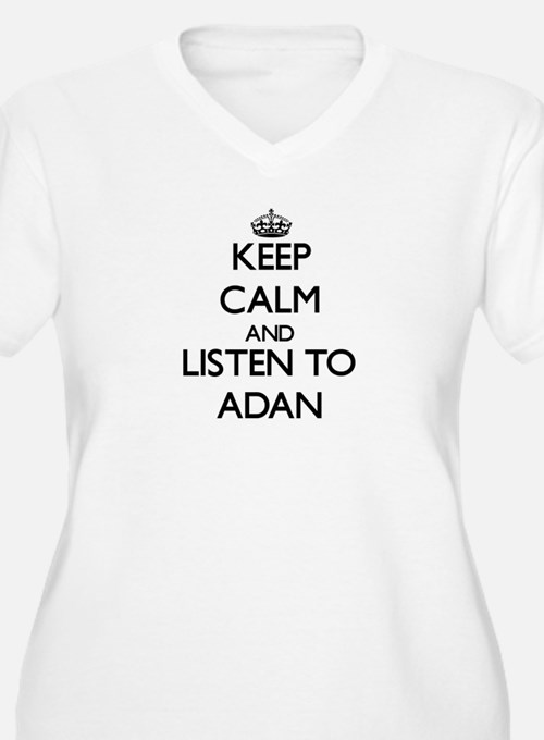 Keep Calm and Listen to Adan Plus Size T-Shirt