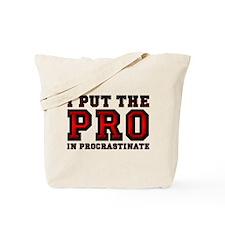 I Put The Pro In Procrastinate Tote Bag
