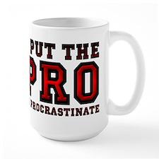 I Put The Pro In Procrastinate Mugs