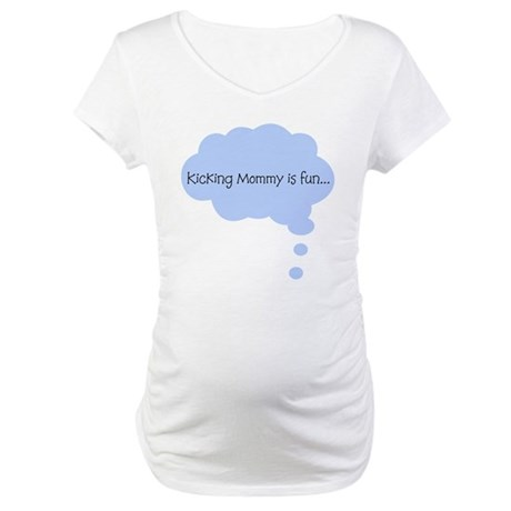 Kicking Mommy is Fun Maternity T-Shirt
