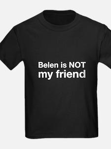 Belen Is NOT My Friend T