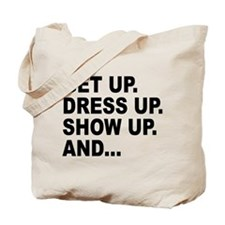 Get Up. Dress Show And Never Give Up! Tote Bag