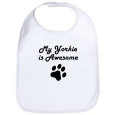 My Yorkie Is Awesome Bib
