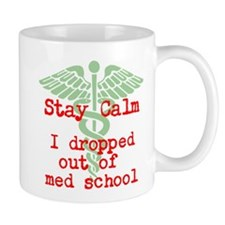 Stay Calm I dropped out of med school Mugs
